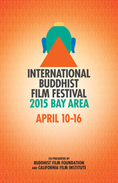 [logo for International Buddhist Film Festival 2015 Bay Area above April 10-16 co-presented by Buddhist Film Foundation and California Film Institute on an orange patterned background with center white glow]